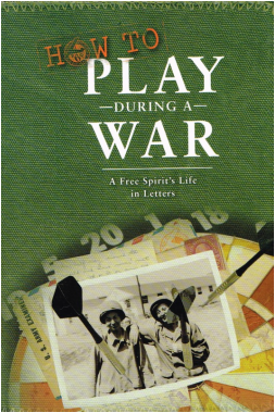 How to Play During a War: A Free Spirit's Life in Letters (Book)